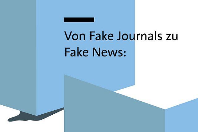 Von Fake Journals zu Fake News