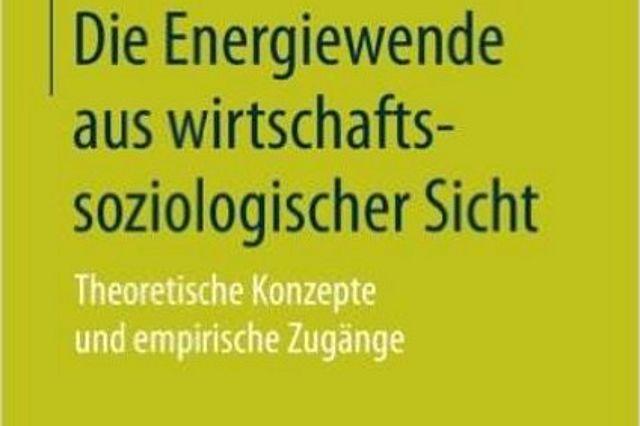 """Band """"Die Energiewende aus wirtschaftssoziologischer Sicht"""" (2017, Springer)"""